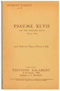 Excitement on Steroids:  Six Live Concert Recordings of Florent Schmitt's Blockbuster Choral Composition Psalm 47 (1904)