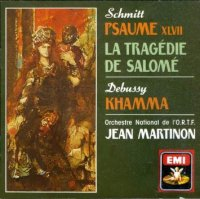 Schmitt Psaume Salome Debussy Khamma