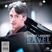 Ravel Orchestral & Virtuoso Piano Vincent Larderet ARS Produktion