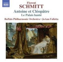 Florent Schmitt Antoine et Cleopatre Le Palais hante Falletta Buffalo NAXOS