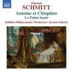 Florent Schmitt Antoine et Cleopatre Palais hante Falletta Buffalo Philharmonic NAXOS