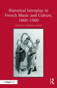 Historical Interplay in French Music and Culture 1860-1960